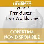 Two worlds one cd musicale di Lynne / frankfurter