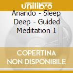 SLEEP DEEP - GUIDED MEDITATION 1          cd musicale di ANANDO