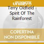 Spirit of the rainforest cd musicale di Terry Oldfield