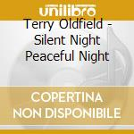 Silent night peaceful night cd musicale di Terry Oldfield