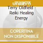 REIKI HEALING ENERGY                      cd musicale di Terry Oldfield