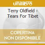 TEARS FOR TIBET                           cd musicale di Terry Oldfield
