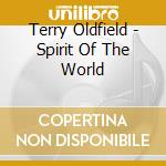Spirit of the world cd musicale di Terry Oldfield