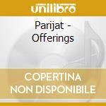 OFFERINGS                                 cd musicale di PARIJAT