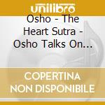 The heart sutra - osho talks on buddha cd musicale di Osho