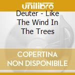 Deuter - Like The Wind In The Trees cd musicale di Deuter