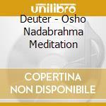Osho nadabrahma meditation cd musicale di DEUTER
