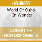 World Of Osho - In Wonder cd musicale di ARTISTI VARI