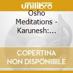 Osho Meditations - Karunesh: Chakra Sounds Meditation cd musicale di KARUNESH