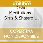 Sirus & shastro.. cd musicale di Meditations Osho
