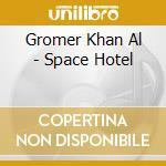 Gromer Khan Al - Space Hotel cd musicale di Gromer khan al