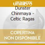 Celtic ragas cd musicale di Chinmaya Dunster