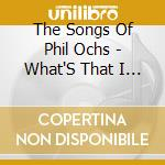 What's that i hear - cd musicale di The songs of phil ochs