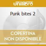 Punk bites 2 cd musicale di Artisti Vari