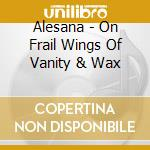 Alesana - On Frail Wings Of Vanity & Wax cd musicale di ALESANA