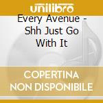 SHH. JUST GO WITH IT cd musicale di Avenue Every