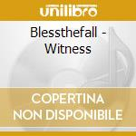 WITNESS                                   cd musicale di BLESS THE FALL