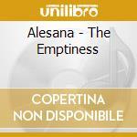 THE EMPTINESS                             cd musicale di ALESANA