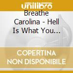 Hell is what you make it cd musicale di Carolina Breathe
