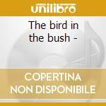 The bird in the bush - cd musicale di A.briggs/l.killen & o.