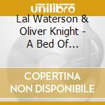Lal Waterson & Oliver King - A Bed Of Roses cd musicale di Lal waterson & oliver king