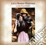 A true hearted girl - waterson norma cd musicale di Lal & norma waterson