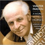 Walter Pardon - A World Without Horses cd musicale di Pardon Walter