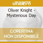 Oliver Knight - Mysterious Day cd musicale di Knight Oliver