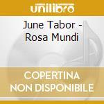 Rosa mundi - tabor june cd musicale di Tabor June