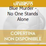 No one stands alone cd musicale di Blue murder (m.carth