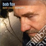 Borrowed moments cd musicale di Fox Bob