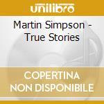 TRUE STORIES                              cd musicale di SIMPSON MARTIN