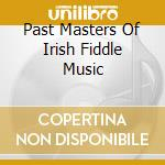 Past masters irish fiddle - cd musicale di Artisti Vari