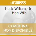 Hog wild cd musicale di Williams hank jr.