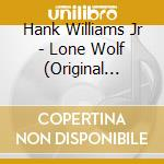 Lone wolf cd musicale di Williams hank jr.