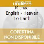Heave to earth cd musicale di Michael English