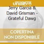 Jerry Garcia & David Grisman - Grateful Dawg cd musicale di J.GARCIA/D.GRISMAN