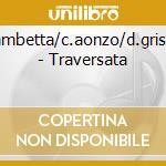 TRAVERSATA cd musicale di GAMBETTA/AONZO/GRISMAN