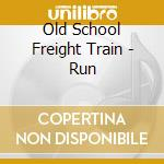 Run cd musicale di Old school freight t