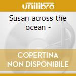 Susan across the ocean - cd musicale di Silos The