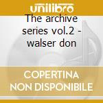 The archive series vol.2 - walser don cd musicale di Walser Don