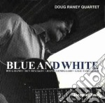Blue and white - raney doug cd musicale di Doug raney quartet