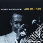 Just be there - mcghee howard cd musicale di Howard mcghee quintet
