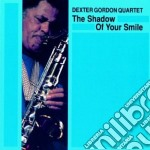 The shadow of your smile cd musicale di Dexter gordon quarte