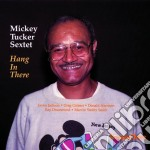 Mickey Tucker Sextet - Hang In There cd musicale di Mickey tucker sextet