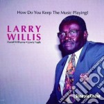 How do you keep the... cd musicale di Willis Larry