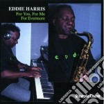 For you, for me, for... cd musicale di Eddie Harris