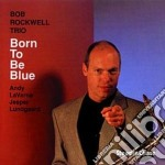 Born to the blue cd musicale di Bob rockwell trio
