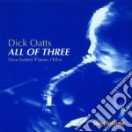 All of three - cd musicale di Oatts Dick