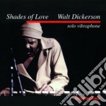Shades of love - dickerson walt cd musicale di Walt Dickerson